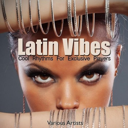 VA - Latin Vibes - Cool Rhythms for Exclusive Players (2015)