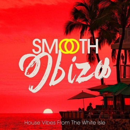 VA - Smooth Ibiza House Vibes from the White Isle (2015)