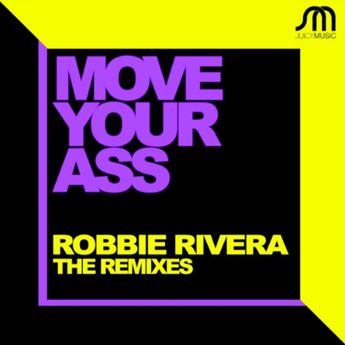Robbie Rivera - Move Your Ass Remixes