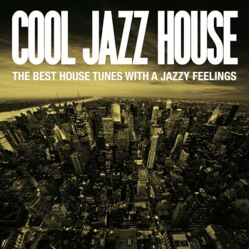 VA - Cool Jazz House (The Best House Tunes With A Jazzy Feelings)