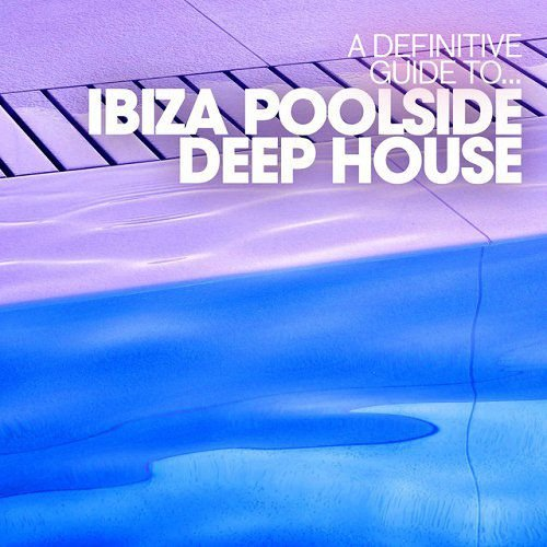 VA - A Definitive Guide to - Ibiza Poolside Deep House (2015)